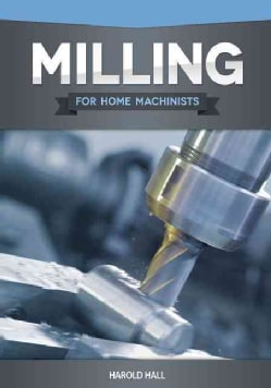 Milling for Home Machinists (Paperback)