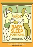 The Guide to Baby Sleep Positions: Survival Tips for Co-Sleeping Parents (Paperback)