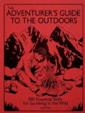 The Adventurer's Guide to the Outdoors: 100 Essential Skills for Surviving in the Wild (Hardcover)