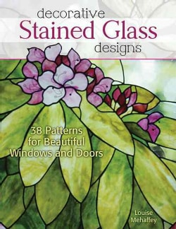 Decorative Stained Glass Designs: 38 Patterns for Beautiful Windows and Doors (Paperback)
