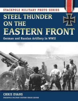 Steel Thunder on the Eastern Front: German and Russian Artillery in WWII (Paperback)