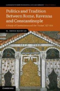 Politics and Tradition Between Rome, Ravenna and Constantinople: A Study of Cassiodorus and the Variae 527-554 (Hardcover)