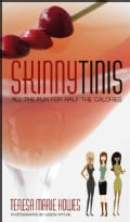 Skinnytinis: All the Fun for Half the Calories : A Recipes Book that Shows Social Drinkers How to Enjoy Their Mar... (Paperback)