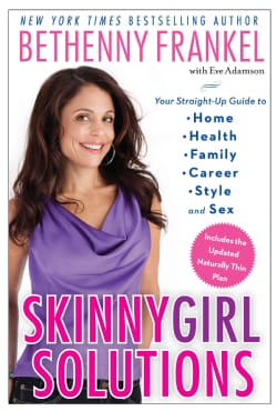 Skinnygirl Solutions: Your Straight-up Guide to Home, Health, Family, Career, Style, and Sex (Hardcover)