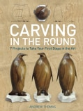 Carving in the Round: 7 Projects to Take Your First Steps in the Art (Paperback)