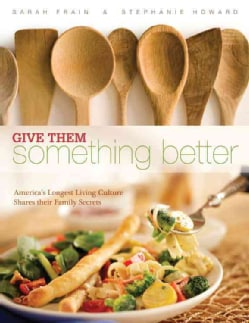 Give Them Something Better: America's Longest Living Culture Shares Their Family Secrets (Spiral bound)