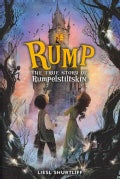 Rump: The True Story of Rumpelstiltskin (Hardcover)