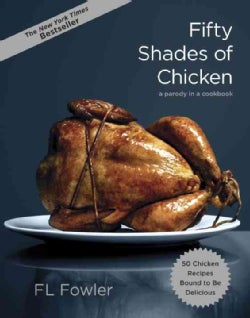 Fifty Shades of Chicken: A Parody in a Cookbook (Hardcover)