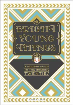 Bright Young Things: A Modern Guide to the Roaring Twenties (Hardcover)