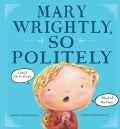 Mary Wrightly, So Politely (Hardcover)