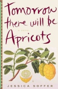 Tomorrow There Will Be Apricots: A Novel (Hardcover)