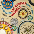 Que hacen las ruedas todo el dia? / What Do Wheels Do All Day? (Board book)