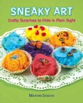 Sneaky Art: Crafty Surprises to Hide in Plain Sight (Hardcover)