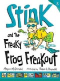 Stink and the Freaky Frog Freakout (Hardcover)