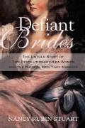 Defiant Brides: The Untold Story of Two Revolutionary-Era Women and the Radical Men They Married (Hardcover)