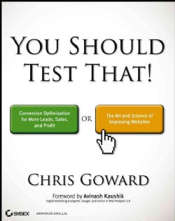 You Should Test That!: Conversion Optimization for More Leads, Sales and Profit or the Art and Science of Optimiz... (Paperback)
