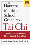 The Harvard Medical School Guide to Tai Chi: 12 Weeks to a Healthy Body, Strong Heart, and Sharp Mind (Paperback)