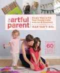 The Artful Parent: Simple Ways to Fill Your Family's Life With Art & Creativity (Paperback)