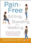 Pain-Free Sitting, Standing, and Walking: Alleviate Chronic Pain by Relearning Natural Movement Patterns (Paperback)