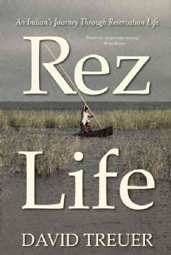 Rez Life: An Indian's Journey Through Reservation Life (Paperback)