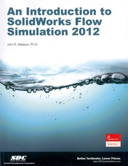 An Introduction to SolidWorks Flow Simulation 2012 (Paperback)