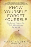 Know Yourself, Forget Yourself: Five Truths to Transform Your Work, Relationships, and Everyday Life (Paperback)