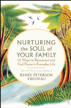 Nurturing the Soul of Your Family: 10 Ways to Reconnect and Find Peace in Everyday Life (Paperback)