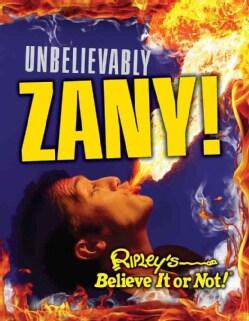 Unbelievably Zany! (Hardcover)