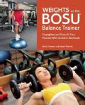 Weights on the Bosu Balance Trainer: Strengthen and Tone All Your Muscles With Unstable Workouts (Paperback)