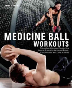 Medicine Ball Workouts: Strengthen Major and Supporting Muscle Groups for Increased Power, Coordination and Core ... (Paperback)