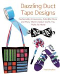 Dazzling Duct Tape Designs: Fashionable Accessories, Adorable Decor, and Many More Creative Crafts You Make at Home (Paperback)