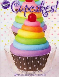 Cupcakes!: 320 Amazing Design S That You Can Make! (Paperback)