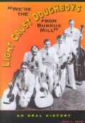 We're the Light Crust Doughboys from Burrus Mill: An Oral History (Paperback)