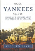 What the Yankees Did to Us: Sherman's Bombardment and Wrecking of Atlanta (Hardcover)