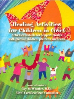 Healing Activities For Children In Grief: Activities Suitable For Support Groups With Grieving Children, Preteens... (Paperback)
