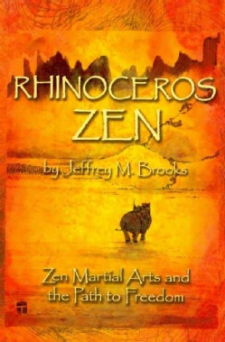 Rhinoceros Zen: Zen Martial Arts and the Path to Freedom (Paperback)