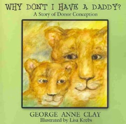 Why Don't I Have a Daddy?: A Story of Donor Conception (Paperback)