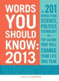 Words You Should Know 2013: The 201 Words from Science, Politics, Technology, and Pop Culture That Will Change Yo... (Paperback)
