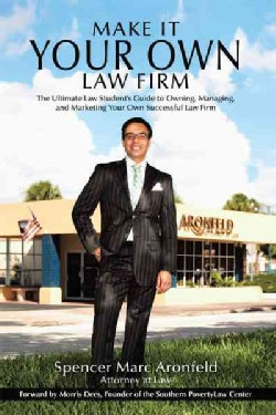 Make It Your Own Law Firm: The Ultimate Law Student's Guide to Owning, Managing, and Marketing Your Own Successfu... (Paperback)