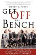 Get Off The Bench: Unleashing the Power of Strategic Networking Through Relationships (Paperback)