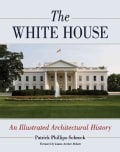 The White House: An Illustrated Architectural History (Hardcover)