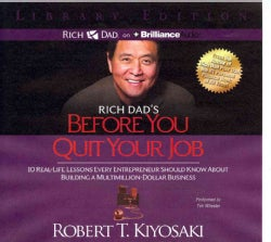 Rich Dad's Before You Quit Your Job: 10 Real-life Lessons Every Entrepreneur Should Know About Building a Million-... (CD-Audio)