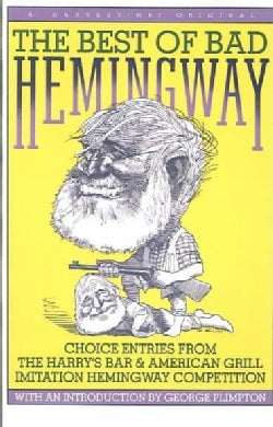 The Best of Bad Hemingway: Choice Entries from the Harry's Bar & American Grill Imitation Hemingway Competition (Paperback)