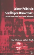 Labour Politics in Small Open Democracies: Australia, Chile, Ireland, New Zealand, and Uruguay (Hardcover)