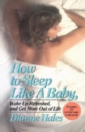 How to Sleep Like a Baby, Wake Up Refreshed, and Get More Out of Life (Paperback)