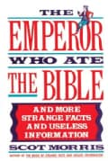 The Emperor Who Ate the Bible: And More Strange Facts and Useless Information (Paperback)