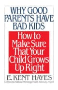 Why Good Parents Have Bad Kids: How to Make Sure That Your Child Grows Up Right (Paperback)
