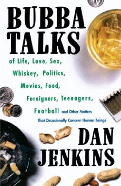Bubba Talks: Of Life, Love, Sex, Whiskey, Politics, Foreigners, Teenagers, Movies, Food, Football, and Other Matt... (Paperback)