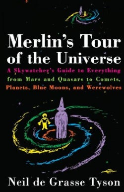 Merlin's Tour of the Universe: A Skywatcher's Guide to Everything from Mars and Quasars to Comets, Planets, Blue ... (Paperback)