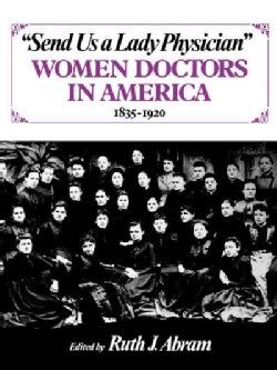 Send Us a Lady Physician: Women Doctors in America, 1835-1920 (Paperback)